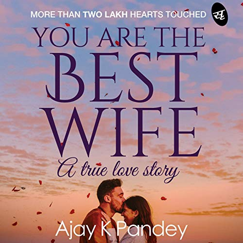 You Are The Best Wife A True Love Story Audio Download Amazon Co Uk Ajay K Pandey Shlok Menon Audible Studios Audible Audiobooks