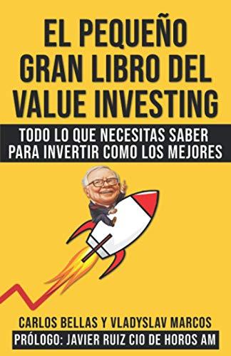 El Pequeño Gran Libro del Value Investing: Todo lo que necesitas saber para invertir como los mejores