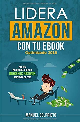 Lidera Amazon con tu ebook: Publica, promociona y genera ingresos pasivos, partiendo de cero
