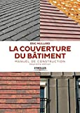 La couverture du bâtiment: Manuel de construction