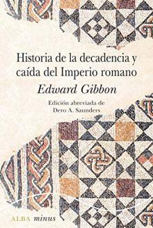 Historia de la decadencia y caída del Imperio Romano, de Edward Gibbon. Alba editorial.