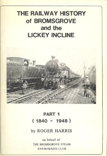 The Railway History of Bromsgrove and the Lickey Incline