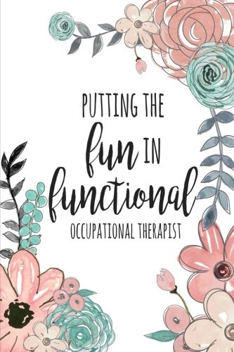 Putting The FUN in Functional, Occupational Therapist:...