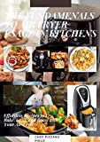 THE FUNDAMENALS TO AIR FRYER USAGE IN KITCHENS: Effortless Recipes to Fry, Bake, Grill, and Roast with Your Air Fryer