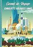 Carnet de Voyage Emirats Arabes Unis: Guide à Remplir de vos Histoires et...
