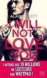 I Will Not Love You: Découvrez le nouveau roman New Adult d'Alana Scott 'Love is Rare,...