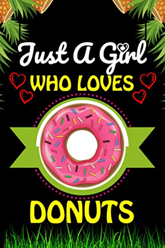 Just A Girl Who loves Donuts: Donuts Foods Lover Blank Lined Composition Notebook Gift For Him, Girlfriend, Girls, Sister, Mom, Women Who Loves ... Valentine's And Birthday Funny Gift Ideas