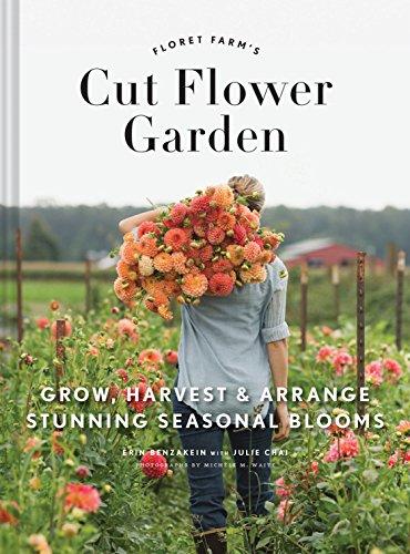 Floret Farm's Cut Flower Garden: Grow, Harvest, and Arrange Stunning...