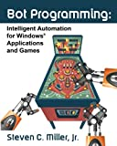 Bot Programming: Intelligent Automation For Windows Applications And Games