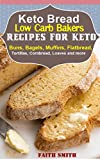 Keto Bread: Low-Carb Bakers Recipes for Keto Buns, Bagels, Muffins, Flatbread, Tortillas, Cornbread, Loaves and more