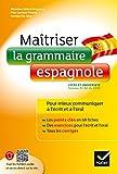 Maîtriser la grammaire espagnole à l'écrit et à l'oral: pour mieux...