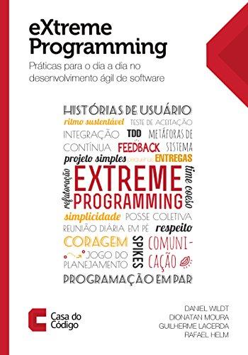eXtreme Programming: Práticas para o dia a dia no desenvolvimento ágil de software