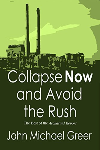 Collapse Now and Avoid the Rush: The Best of The Archdruid Report by [John Michael Greer]