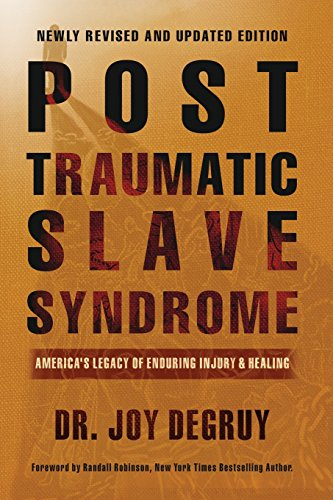 Post Traumatic Slave Syndrome: America's Legacy of Enduring...