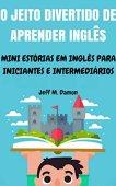 The Fun Way to Learn English: Mini English Stories for Beginners and Intermediaries