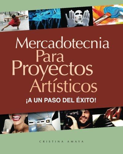 Mercadotecnia para proyectos artísticos. ¡A un paso del éxito!: Volume 1
