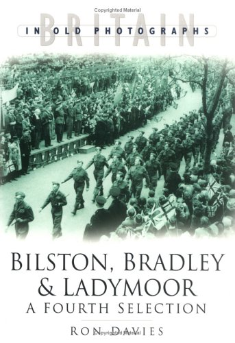 Bilston, Bradley and Ladymoor: A Fourth Selection (In Old Photographs)