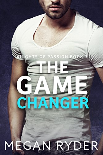 The Game Changer (Knights of Passion series Book 3) by [Megan Ryder]