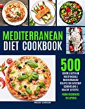 MEDITERRANEAN DIET COOKBOOK: 500 QUICK & EASY AND INDISPENSABLE MEDITERRANEAN RECIPES FOR EVERYDAY COOKING AND A HEALTHY LIFESTYLE. FROM BEGINNERS TO EXPERTS