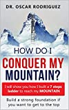 How Do I Conquer My Mountain? Build a Ladder: I Will Show You How I Built a 7 Steps Ladder to Reach My Mountain (7M Conquering Book 1)