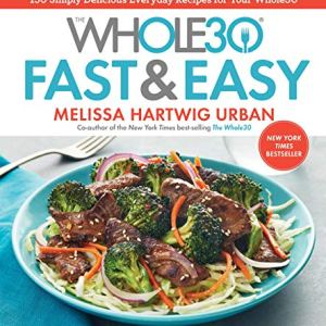 The Whole30 Fast & Easy Cookbook: 150 Simply Delicious Everyday Recipes for Your Whole30 11 - My Weight Loss Today