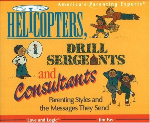 Helicopters, Drill Sergeants & Consultants: Parenting Styles...
