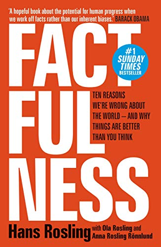 Factfulness: Ten Reasons We're Wrong About The World - And Why Things Are Better Than You Think Kindle Edition