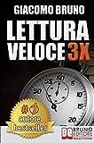 Lettura Veloce 3x: Tecniche di Lettura Rapida, Memoria e Memorizzazione, Apprendimento per Triplicare la Tua Velocità