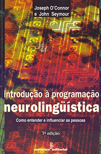 Introduction to neurolinguistic programming: how to understand and influence people