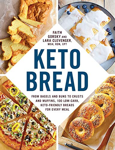 Keto Bread: From Bagels and Buns to Crusts and Muffins, 100 Low-Carb, Keto-Friendly Breads for Every Meal 1