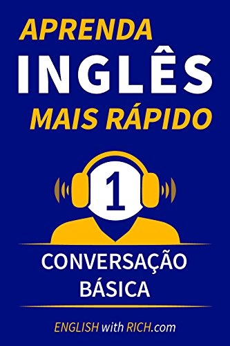 Aprenda Inglês Mais Rápido: Iniciante Nível 1: Conversação Básica