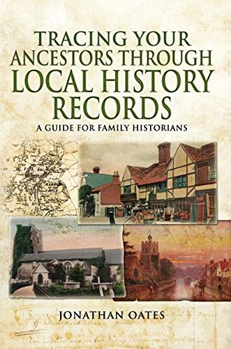 Tracing Your Ancestors Through Local History Records: A Guide for Family Historians Kindle eBook