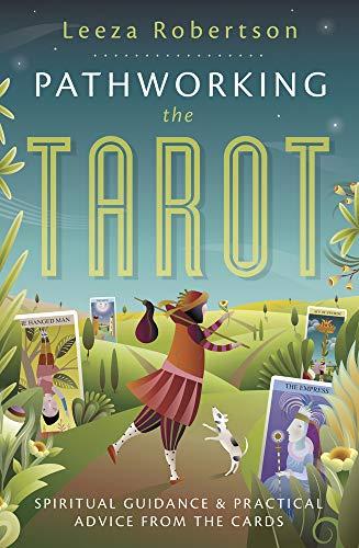 Pathworking the Tarot: Spiritual Guidance & Practical Advice...