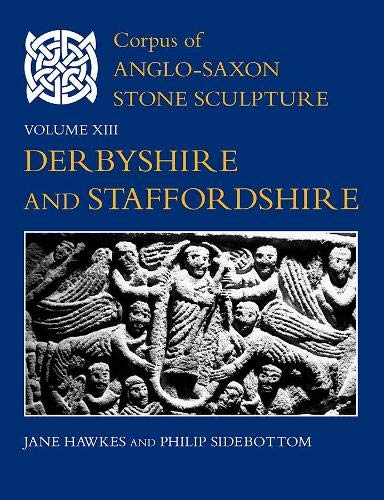 Corpus of Anglo-Saxon Stone Sculpture, Volume XIII: Derbyshire and Staffordshire: 13