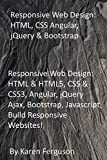 Responsive Web Design: HTML, CSS Angular, jQuery & Bootstrap: Responsive Web Design: HTML & HTML5, CSS & CSS3, Angular, jQuery Ajax, Bootstrap, Javascript, Build Responsive Websites!