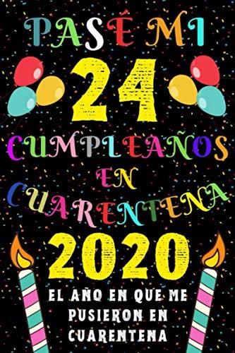 Pasé Mi 24 Cumpleaños En Cuarentena 2020 El Año En Que Me Pusieron En Cuarentena: Ideas de Regalo de los Hombres & Mujeres | Regalos de Cumpleaños ... | Regalo de Aniversario | Cuaderno de Notas