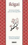 Ikigai: Los secretos de Japón para una vida larga y feliz...