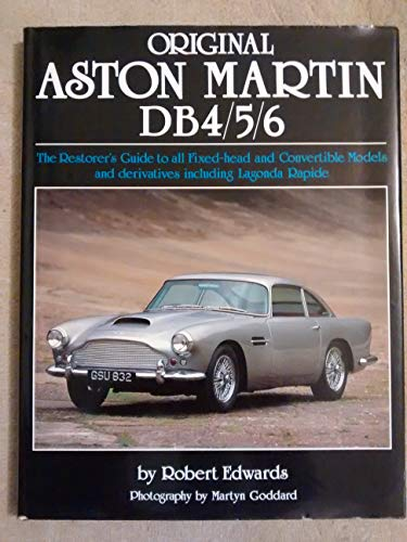 Original Aston Martin DB4/5/6: The Restorer's Guide to All Fixed-head and Convertible Models and Derivatives Including Lagonda Rapide (Original S.)