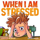 When I Am Stressed: (Childrens Books About Emotions and Feelings, kids picture books, ages 3-5, story) (Self-Regulation Skills Book 12)