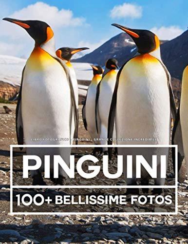 Libro Fotografico - Pinguini - Grande Collezione Incredibile: 100 Bellissime Foto Di Pinguini In Una Fantastica Collezione - Per Bambini E Adulti