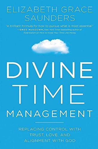 Divine Time Management: The Joy of Trusting God's Loving...