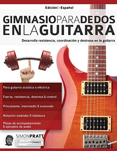 Gimnasio para dedos en la guitarra: Desarrolla resistencia, coordinación, destreza y velocidad en l