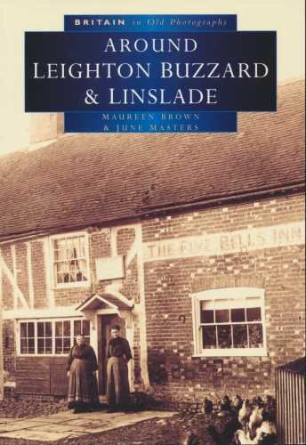 Britain In Old Photographs. Leighton Buzzard & Linslade With Heath & Reach, Eggington, Stanbridge & Billington