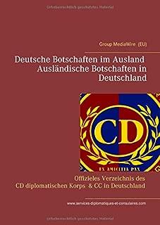Deutsche Botschaften im Ausland - Auslaendische Botschaften in Deutschland: Services Diplomatiques et Consulaires