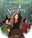 Harry Potter:Fières d'être sorcières!: Les filles qui ont marqué l'histoire du...
