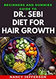 Beginners And Dummies Guide To Dr. Sebi Diet For Hair Growth: Delectable Dr. Sebi Diet Recipes For Healthy Hair Growth