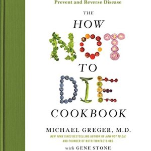 The How Not to Die Cookbook: 100+ Recipes to Help Prevent and Reverse Disease 33