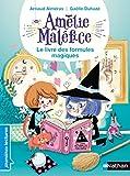 Amélie Maléfice, le livre des formules magiques - Premières Lectures CP Niveau 2 - Dès...