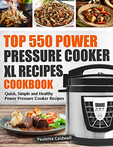 Top 550 Power Pressure Cooker XL Recipes Cookbook: Quick, Simple and Healthy Power Pressure Cooker Recipes (Power Pressure Cooker XL Cookbook)