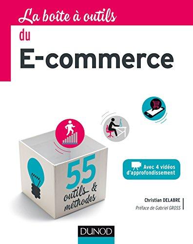 La boîte à outils du e-commerce - 55 outils et méthodes: 55 outils et méthodes